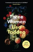 Three Women - Summer's most hotly anticipated debut eBook by Lisa Taddeo