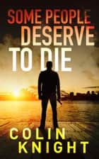 Some People Deserve to Die ebook by Colin Knight