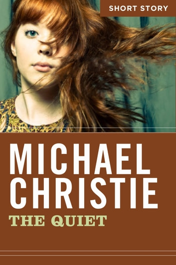 The Quiet - Short Story ebook by Michael Christie