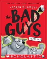 The Bad Guys in Superbad (The Bad Guys #8) ebook by Aaron Blabey