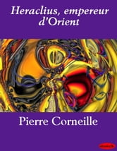 Heraclius, empereur d'Orient ebook by Pierre Corneille