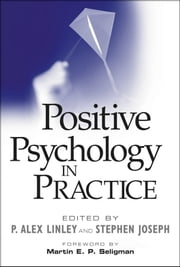 Positive Psychology in Practice ebook by P. Alex Linley,Stephen Joseph,Martin E. P. Seligman