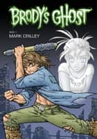 Brody's Ghost Volume 1 ebook by Mark Crilley, Various