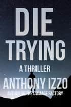 Die Trying ebook by Anthony Izzo