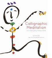 Calligraphic Meditation for Everyday Happiness ebook by Ilchi Lee