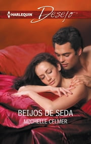 Beijos de seda ebook by Michelle Celmer