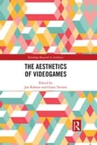 The Aesthetics of Videogames ebook by Jon Robson, Grant Tavinor