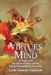 Virtues of the Mind - An Inquiry into the Nature of Virtue and the Ethical Foundations of Knowledge ebook by Linda Trinkaus Zagzebski