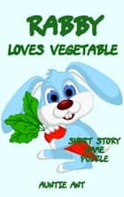 Rabbit : Rabby Loves Vegetable - Funny Series for Early Learning Readers ebook by Auntie Ant