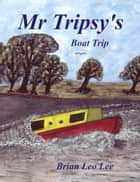 Mr Tripsy's Boat Trip ebook by Brian  Leo Lee