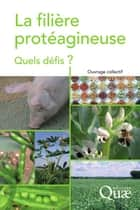 La filière protéagineuse - Quels défis ? ebook by Gérard Duc, Jacques Guéguen