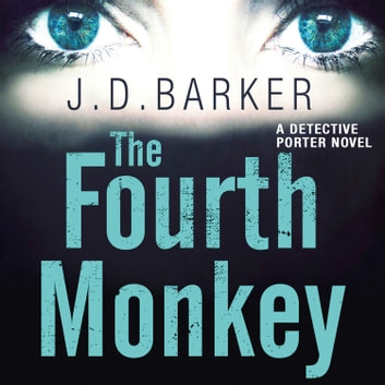 The Fourth Monkey (A Detective Porter novel) audiobook by J.D. Barker