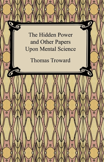 The Hidden Power and Other Papers Upon Mental Science ebook by Thomas Troward