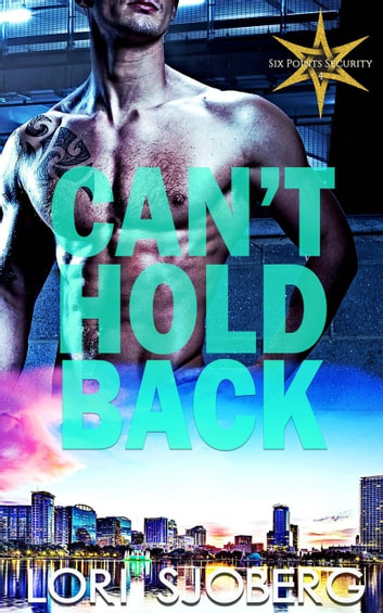 Can't Hold Back - Six Points Security, #4 ebook by Lori Sjoberg