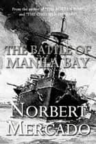 The Battle Of Manila Bay ebook by Norbert Mercado