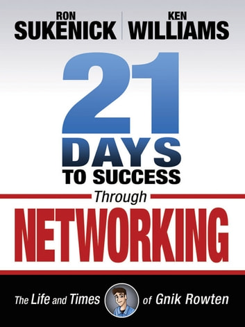 21 Days to Success Through Networking - The Life and Times of Gnik Rowten ebook by Ron Sukenick,Ken Williams