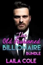 The Old Fashioned Billionaire Bundle - The Old Fashioned Billionaire, #4 ebook by Laila Cole