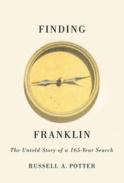 Finding Franklin - The Untold Story of a 165-Year Search ebook by Russell Potter