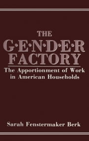 The Gender Factory - The Apportionment of Work in American Households ebook by S.F. Berk