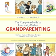 The Complete Guide to Practically Perfect Grandparenting - Stories, Nursery Rhymes, Recipes, Games, Crafts and More ebook by Abigail R. Gehring,Martha M. Gehring