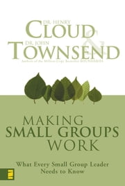 Making Small Groups Work - What Every Small Group Leader Needs to Know ebook by Henry Cloud,John Townsend