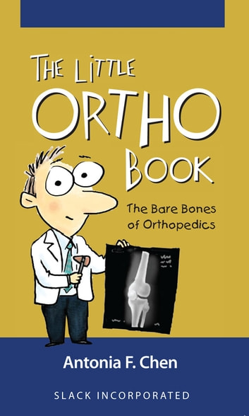 The Little Ortho Book - The Bare Bones of Orthopedics ebook by