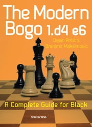 The Modern Bogo 1.d4 e6 - A Complete Guide for Black ebook by Dejan Antic,Branimir Maksimovic