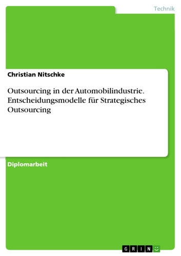 Outsourcing in der Automobilindustrie. Entscheidungsmodelle für Strategisches Outsourcing - Entscheidungsmodelle für Strategisches Outsourcing ebook by Christian Nitschke