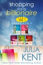 Shopping for a Billionaire Boxed Set (Books 1-5) - Romantic Comedy Billionaire Office Romance ebook by Julia Kent