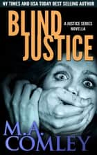Blind Justice (Justice series Novella) ebook by M A Comley