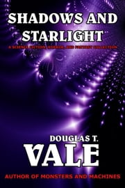 Shadows and Starlight ebook by Douglas T. Vale