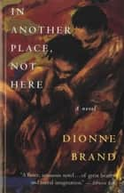In Another Place, Not Here ebook by Dionne Brand