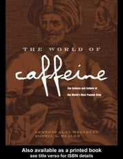 The World of Caffeine: The Science and Culture of the World's Most Popular Drug ebook by Weinberg, Bennett Alan