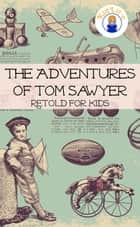 The Adventures of Tom Sawyer Retold For Kids (Beginner Reader Classics) ebook by Max James