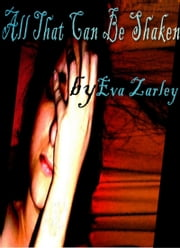 All That Can Be Shaken ebook by Eva Zarley