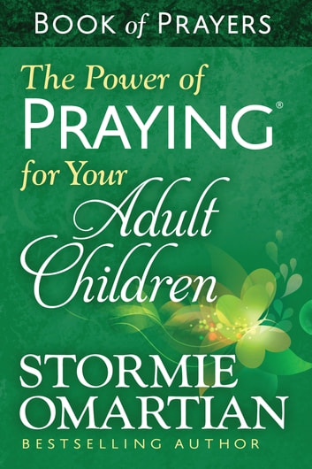 The Power of Praying® for Your Adult Children Book of Prayers eBook by Stormie Omartian