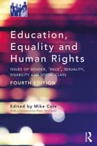 Education, Equality and Human Rights - Issues of Gender, 'Race', Sexuality, Disability and Social Class ebook by Mike Cole
