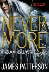 Nevermore - The Final Maximum Ride Adventure ebook by James Patterson