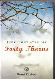 Forty Thorns ebook by Judy Light Ayyildiz
