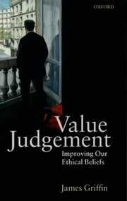 Value Judgement: Improving Our Ethical Beliefs ebook by James Griffin