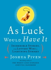 As Luck Would Have It - Incredible Stories, from Lottery Wins to Lightning Strikes ebook by Joshua Piven