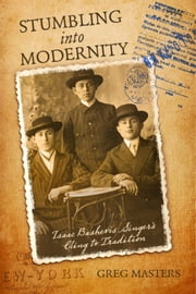 Stumbling Into Modernity - Isaac Bashevis Singer's Cling to Tradition ebook by Greg Masters