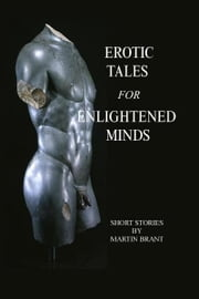 Erotic Tales for Enlightened Minds ebook by Martin Brant