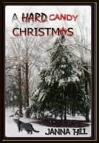 A Hard Candy Christmas ebook by Janna Hill