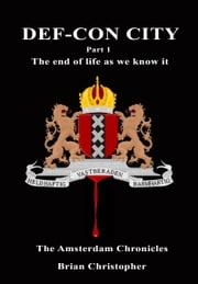 DEF-CON CITY Part 1 - The End Of Life As We Know It ebook by Brian Christopher