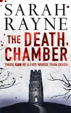 The Death Chamber - A brilliantly twisted psychological thriller ebook by Sarah Rayne