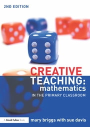 Creative Teaching: Mathematics in the Primary Classroom ebook by Mary Briggs,Sue Davis