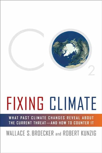 Fixing Climate - What Past Climate Changes Reveal About the Current Threat--and How to Counter It ebook by Wallace S. Broecker,Robert Kunzig