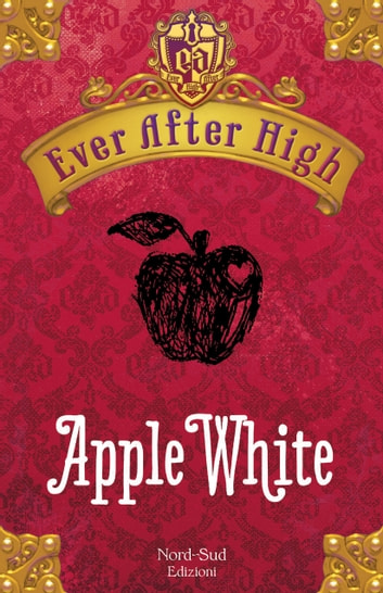 Ever After High - Apple White - Il libro dei destini ebook by Shannon Hale