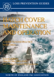 Hatch Cover Maintenance and Operation: A Guide to Good Practice, Second Edition ebook by David Byrne,The North of England PandI Association